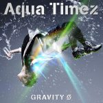 Aqua Timez – GRAVITY Ø [Single]