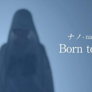 nano - Born to be