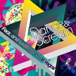 [Album] Fear, and Loathing in Las Vegas – Dance & Scream [FLAC/ZIP][2010.11.24]