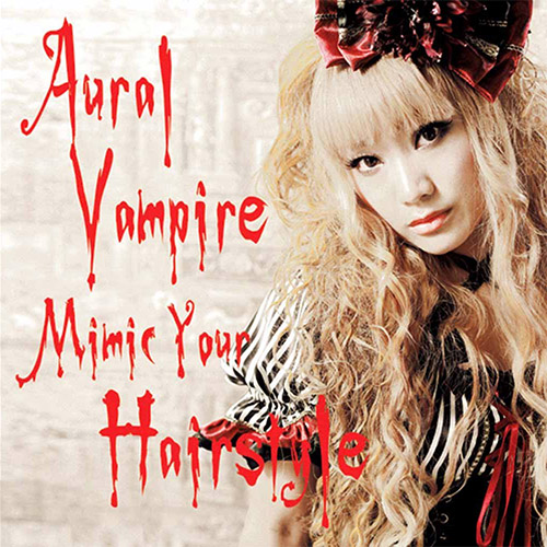 Download Aural Vampire - Mimic Your Hairstyle [Album]