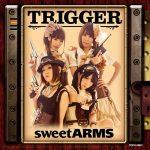sweet ARMS – TRIGGER [Album]