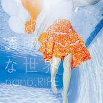 nano.RIPE – Toumei na Sekai [Single]