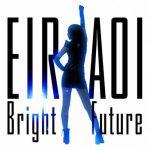 [Digital Single] Eir Aoi – Bright Future [MP3/320K/ZIP][2015.05.20]