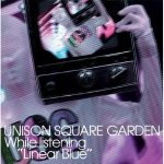 UNISON SQUARE GARDEN – Linear Blue wo Kikinagara (リニアブルーを聴きながら) [Single]