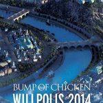 [Album] BUMP OF CHICKEN – BUMP OF CHICKEN WILLPOLIS 2014 [MP3/320K/ZIP][2015.02.04]