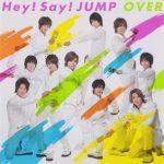 Hey! Say! JUMP – OVER [Single]