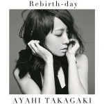 [Single] Ayahi Takagaki – Rebirth-day [MP3/320K/ZIP][2015.07.29]