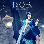 """[Single] Iori Nomizu – D.O.B. """"Kusen Madoushi Kouhosei no Kyoukan"""" Opening Theme [FLAC/ZIP][2015.01.28]"""