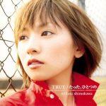 Shimokawa Mikuni – TRUE / Tatta, Hitotsu no [Single]