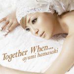 [Digital Single] Ayumi Hamasaki – Together When [MP3/192K/ZIP][2007.12.05]