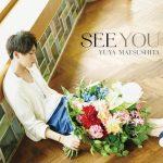 Yuya Matsushita – SEE YOU [Single]