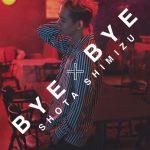 Shota Shimizu – BYE×BYE [Single]
