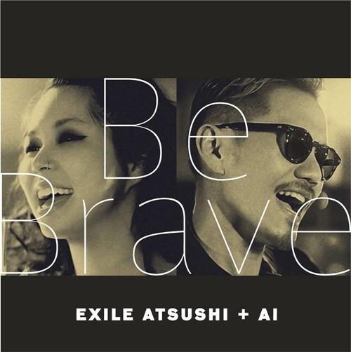Download EXILE ATSUSHI+AI - Be Brave [Single]