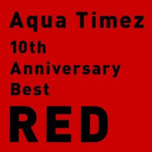 Aqua Timez – 10th Anniversary Best RED [Album]