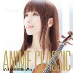 [Album] Ayako Ishikawa – ANIME CLASSIC [MP3/320K/ZIP][2015.12.09]