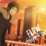 "[Single] FLOW – Steppin' out ""Durarara!!x2 Ketsu"" Opening Theme [MP3/320K/RAR][2016.01.20]"