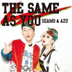 [Album] SEAMO & AZU – THE SAME AS YOU [AAC/256K/RAR][2016.02.03]