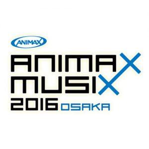 [Concert] ANIMAX MUSIX 2016 OSAKA [HDTV][720p][x264][AAC][2016.02.13]
