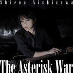 """[Single] Shiena Nishizawa – The Asterisk War """"Gakusen Toshi Asterisk"""" 2nd Opening Theme [MP3/320K/RAR][2016.05.25]"""
