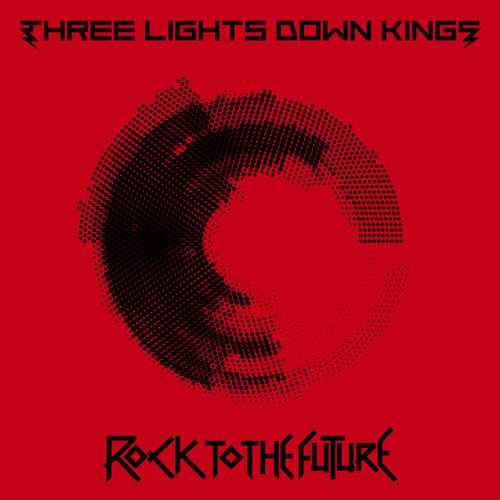THREE LIGHTS DOWN KINGS - ROCK TO THE FUTURE