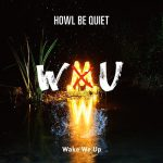 HOWL BE QUIET – Wake We Up [Single]