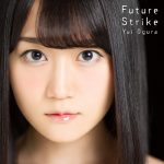 Yui Ogura – Future Strike [Single]