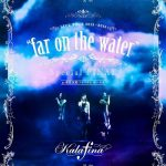 "[Concert] Kalafina LIVE TOUR 2015~2016 ""far on the water"" [BD][720p][x264][AAC][2016.06.22]"