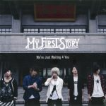 MY FIRST STORY – We're Just Waiting 4 You [Single]