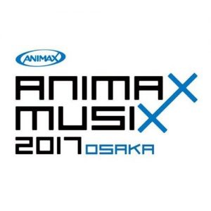 [Concert] ANIMAX MUSIX 2017 OSAKA [HDTV][720p][x264][AAC][2017.04.08]
