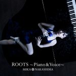 [Album] Mika Nakashima – ROOTS~Piano & Voice~ [AAC/256K/ZIP][2017.08.09]