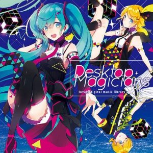 [Album] Hatsune Miku, Kagamine Rin – ~lovely digital music library~ Desktop Magicians [MP3/320K/ZIP][2017.12.20]