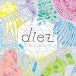 [Album] binaria – Diez [MP3/320K/ZIP][2017.10.30]