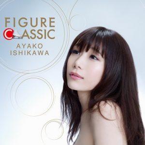 [Album] AYAKO ISHIKAWA – FIGURE CLASSIC [MP3/320K/ZIP][2018.02.01]