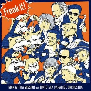 [Single] MAN WITH A MISSION – Freak It! feat. TOKYO SKA PARADISE ORCHESTRA [AAC/256K/ZIP][2018.02.02]