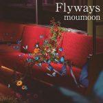 [Album] moumoon – Flyways [AAC/256K/ZIP][2018.03.14]