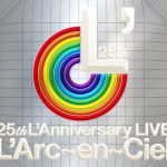 [Album] L'Arc~en~Ciel – 25th L'Anniversary Live [MP3/320K/ZIP][2018.03.28]