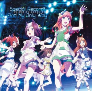 Umamusume Pretty Derby ANIMATION DERBY 03 Special Record!/Find My Only Way [MP3/320K/ZIP][2018.07.25]