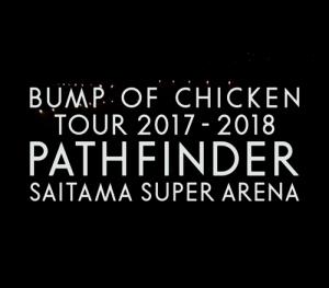 [Concert] BUMP OF CHICKEN Tour 2017-2018 PATHFINDER SAITAMA SUPER ARENA [BD][720p][x264][AAC][2018.08.08]