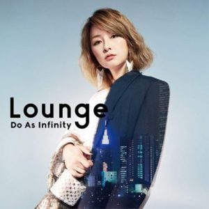 [Album] Do As Infinity – Lounge [MP3/320K/ZIP][2019.06.05]