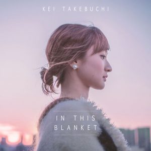 [Single] Kei Takebuchi – In This Blanket [FLAC/ZIP][2019.07.12]