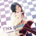 "[Single] Konomi Suzuki – This game ""No Game No Life"" Opening Theme [MP3/320K/ZIP][2014.05.21]"