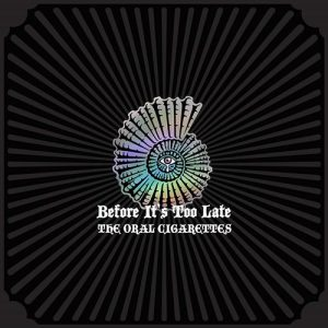 [Album] THE ORAL CIGARETTES – Before It's Too Late [MP3/320K/ZIP][2019.08.28]