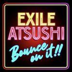 [Digital Single] EXILE ATSUSHI – BOUNCE ON IT!! [MP3/320K/ZIP][2019.10.10]