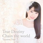 [Single] Nao Toyama – True Destiny/Chain the world [FLAC/ZIP][2017.02.01]
