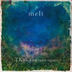 [Digital Single] TK from Ling tosite sigure – melt (with suis from Yorushika) [FLAC/ZIP][2019.10.02]