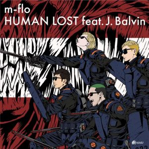 [Single] m-flo feat. J.Balvin – HUMAN LOST [MP3/320K/ZIP][2019.10.23]
