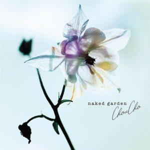 [Album] ChouCho – naked garden [MP3/320K/ZIP][2019.11.27]