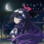 "[Single] Aya Uchida – Reverb ""Infinite Dendrogram"" Ending Theme [MP3/320K/ZIP][2020.03.04]"