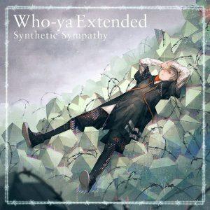 [Digital Single] Who-ya Extended – Synthetic Sympathy [MP3/320K/ZIP][2020.03.09]