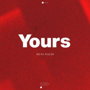 [Digital Single] Daichi Miura – Yours [MP3/320K/ZIP][2020.06.19]